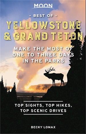 Moon Best of Yellowstone & Grand Teton (First Edition)