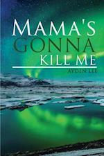 Mama's Gonna Kill Me af Ayden Lee