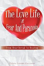 The Love Life Of Fear And Paranoia: From Heartbreak to Healing