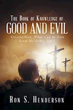 The Book of Knowledge of Good and Evil : Volume One, What Can be Seen From the Other Side?