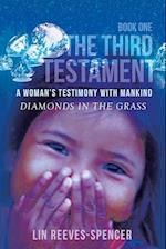 The Third Testament - A Woman's Testimony with Mankind- Diamonds in the Grass - Book One -