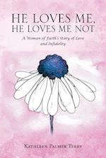 He Loves Me, He Loves Me Not: A Woman of Faith's Story of Love and Infidelity