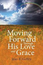 Moving Forward Through His Love and Grace