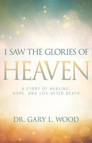 Bog, paperback I Saw the Glories of Heaven af Gary Wood