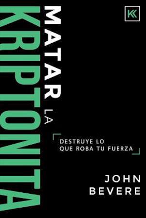 Bog, paperback Matar la Kriptonita af John Bevere