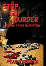 Stop, Go, Murder: A Steven Crane Go Mystery