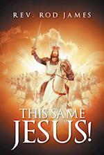 This Same Jesus!