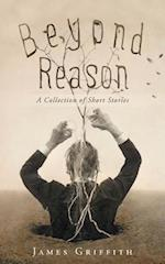 Beyond Reason: A Collection of Short Stories