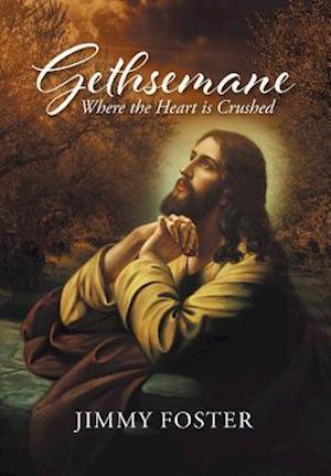 Gethsemane: Where the Heart is Crushed