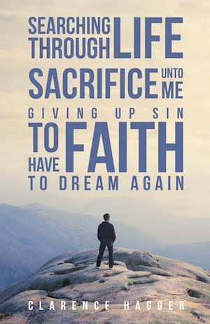Searching Through Life~Sacrifice Unto Me~Giving Up Sin To Have Faith To Dream Again