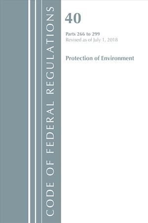 Code of Federal Regulations, Title 40 Protection of the Environment 266-299, Revised as of July 1, 2018