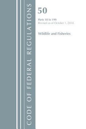 Code of Federal Regulations, Title 50 Wildlife and Fisheries 18-199, Revised as of October 1, 2018