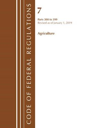 Code of Federal Regulations, Title 07 Agriculture 300-399, Revised as of January 1, 2019