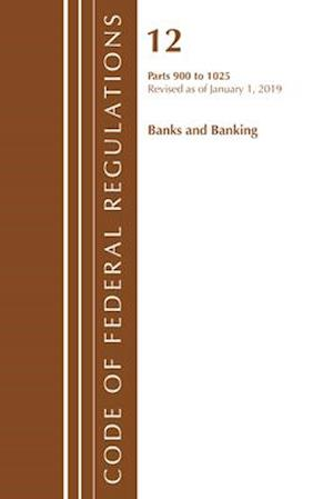 Code of Federal Regulations, Title 12 Banks and Banking 900-1025, Revised as of January 1, 2019