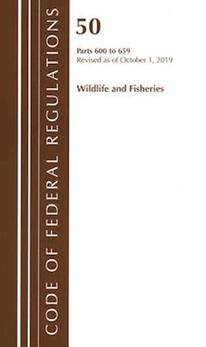 Code of Federal Regulations, Title 50 Wildlife and Fisheries 600-659, Revised as of October 1, 2019