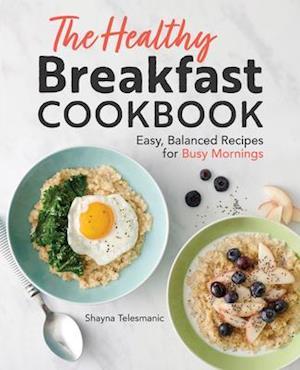 The Healthy Breakfast Cookbook