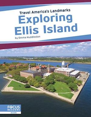 Travel America's Landmarks: Exploring Ellis Island