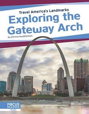 Travel America's Landmarks: Exploring the Gateway Arch