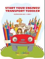 Start Your Engines! Transport Toddler Coloring Book Ages 1-3 Book 1