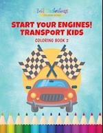 Start Your Engines! Transport Kids Coloring Book 2