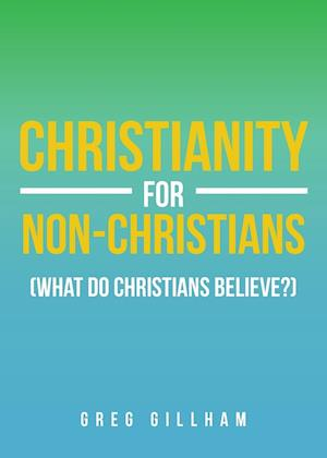 Christianity for Non-Christians (What do Christians Believe?)