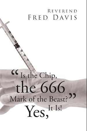 """""""Is the Chip, the 666 Mark of the Beast?"""""""