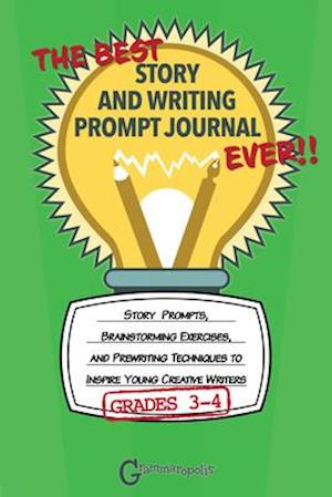 The Best Story and Writing Prompt Journal Ever, Grades 3-4