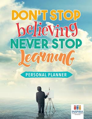 Don't Stop Believing, Never Stop Learning | Personal Planner