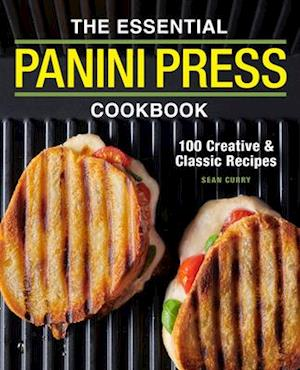 The Essential Panini Press Cookbook