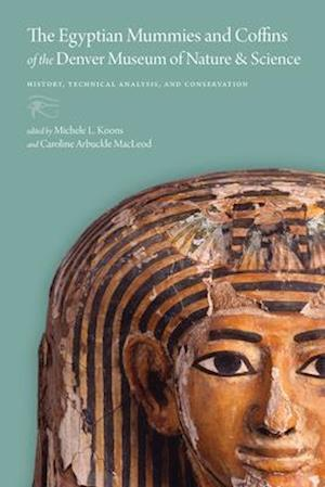 The Egyptian Mummies and Coffins of the Denver Museum of Nature & Science