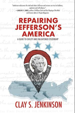 Repairing Jefferson's American: A Guide to Civility and Enlightened Citizenship