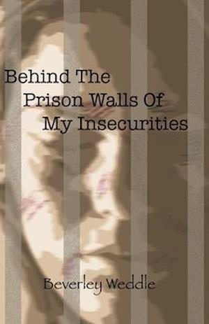 Behind The Prison Walls Of My Insecurities