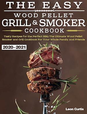 The Easy Wood Pellet Smoker and Grill Cookbook 2020-2021