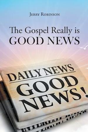 The Gospel Really is Good News