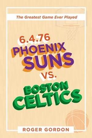 6.4.76 Phoenix Suns Vs. Boston Celtics