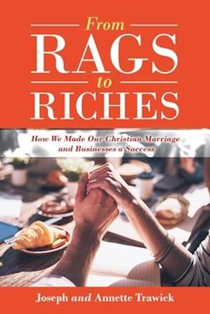 From Rags to Riches: How We Made Our Christian Marriage and Businesses a Success