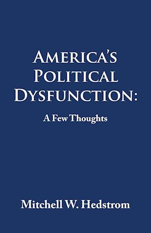 America's Political Dysfunction: a Few Thoughts