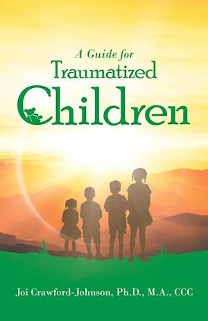 A Guide for Traumatized Children