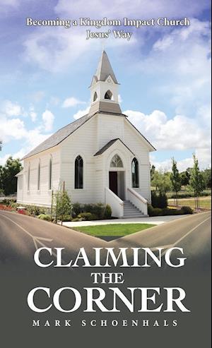 Claiming the Corner: Becoming a Kingdom Impact Church Jesus' Way