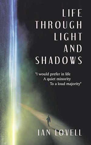 """Life Through Light and Shadows: """"I Would Prefer in Life a Quiet Minority to a Loud Majority"""""""