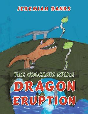 The Volcanic Spike Dragon Eruption