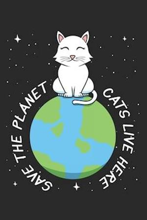Save The Planet Cats Live Here