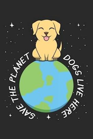 Save The Planet Dogs Live Here