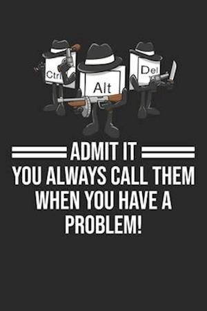 Admit It You Always Call Them When You Have A Problem
