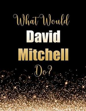 What Would David Mitchell Do?