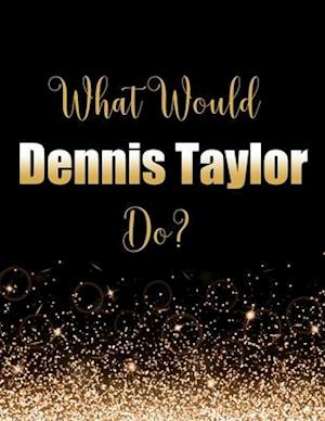 What Would Dennis Taylor Do?