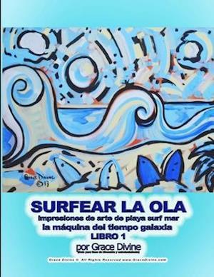 SURFEAR LA OLA impresiones de arte de playa surf mar la maquina del tiempo galaxia LIBRO 1 por Grace Divine