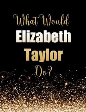 What Would Elizabeth Taylor Do?