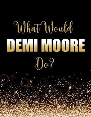 What Would Demi Moore Do?