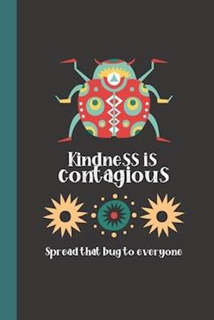 Kindness is Contagious, Spread that Bug to Everyone
